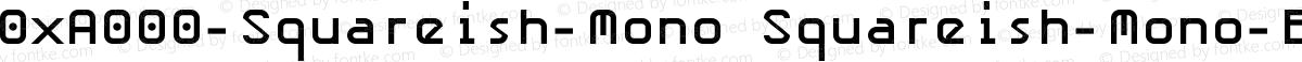0xA000-Squareish-Mono Squareish-Mono-Bold