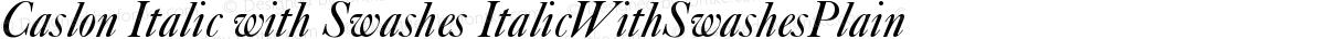 Caslon Italic with Swashes ItalicWithSwashesPlain