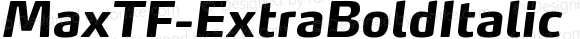 MaxTF-ExtraBoldItalic ExtraBoldItalic