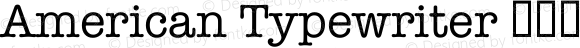 American Typewriter 紧缩细体