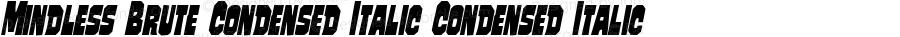 Mindless Brute Condensed Italic Condensed Italic Version 1.0; 2014