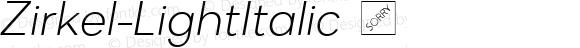 Zirkel-LightItalic ☞ Version 1.000;PS 001.000;hotconv 1.0.70;makeotf.lib2.5.58329 DEVELOPMENT;com.myfonts.easy.ondrej-kahanek.zirkel.light-italic.wfkit2.version.4cuD