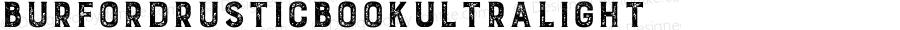 BurfordRusticBookUltraLight ☞ Version 1.000;com.myfonts.easy.kimmy.burford-rustic.ultra-light.wfkit2.version.4nYf