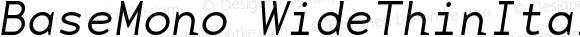 BaseMono WideThinItalic