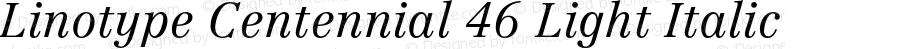 Linotype Centennial 46 Light Italic 001.101