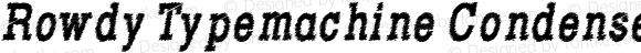Rowdy Typemachine Condensed Bold Italic