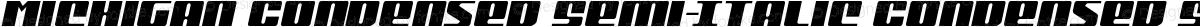 Michigan Condensed Semi-Italic Condensed Semi-Italic