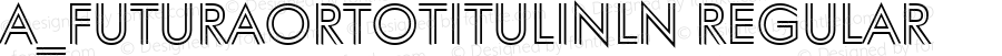 a_FuturaOrtoTitulInln Regular 001.002
