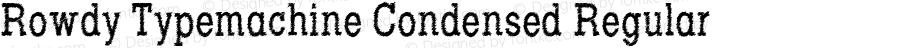 Rowdy Typemachine Condensed Regular Version 5.023