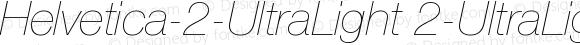 Helvetica-2-UltraLight 2-UltraLight-Italic