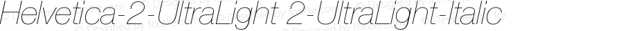 Helvetica-2-UltraLight 2-UltraLight-Italic Version 001.000