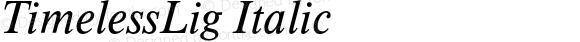 TimelessLig Italic Version 1.000;PS 1.10;hotconv 1.0.38