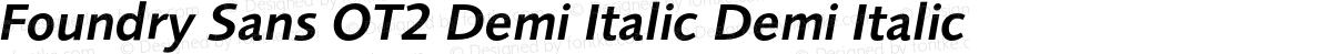Foundry Sans OT2 Demi Italic Demi Italic