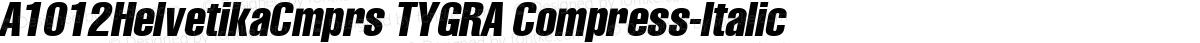 A1012HelvetikaCmprs TYGRA Compress-Italic