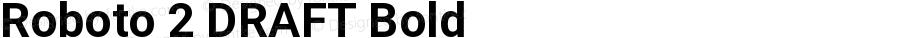 Roboto 2 DRAFT Bold Version 1.200759; 2014
