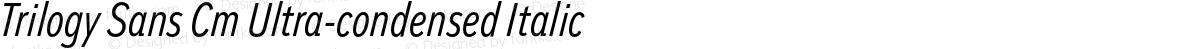 Trilogy Sans Cm Ultra-condensed Italic