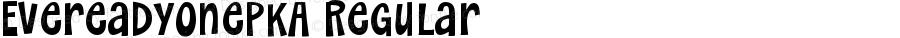 EvereadyOnePKA Regular Version 1.0 Extracted by ASV http://www.buraks.com/asv