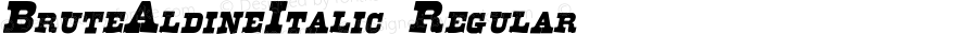 BruteAldineItalic Regular Version 1.000 2008 initial release