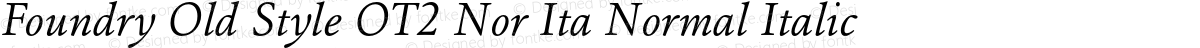 Foundry Old Style OT2 Nor Ita Normal Italic