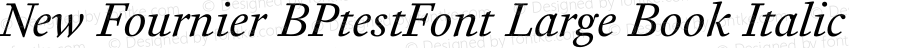 New Fournier BPtestFont Large Book Italic Version 1.0