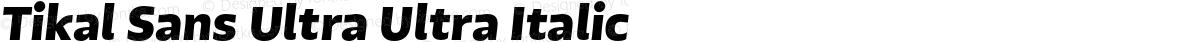 Tikal Sans Ultra Ultra Italic