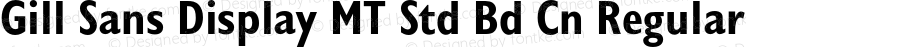 Gill Sans Display MT Std Bd Cn Regular Version 001.000