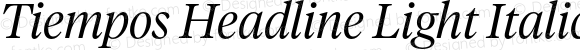 Tiempos Headline Light Italic Version 1.001;PS 0.004;hotconv 1.0.57;makeotf.lib2.0.21895