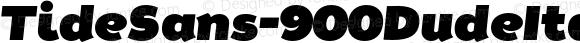 TideSans-900DudeItalic ? Version 1.000;PS 005.000;hotconv 1.0.70;makeotf.lib2.5.58329;com.myfonts.kyle-wayne-benson.tide-sans.dude-italic.wfkit2.44Uz