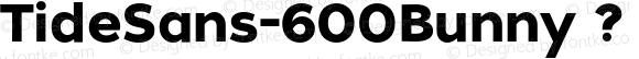 TideSans-600Bunny ? Version 1.000;PS 005.000;hotconv 1.0.70;makeotf.lib2.5.58329;com.myfonts.kyle-wayne-benson.tide-sans.bunny.wfkit2.44Uk