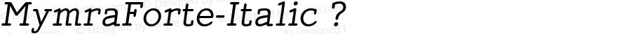 MymraForte-Italic ? Version 1.000 2009 initial release;com.myfonts.tipografiaramis.mymra-forte.italic.wfkit2.3ezi