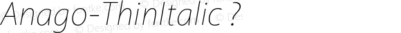 Anago-ThinItalic ? Version 2.000;com.myfonts.positype.anago.thin-italic.wfkit2.3TKW