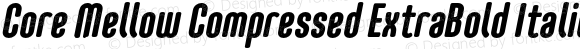 Core Mellow Compressed ExtraBold Italic