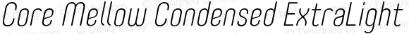 Core Mellow Condensed ExtraLight Italic