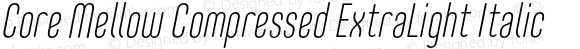 Core Mellow Compressed ExtraLight Italic