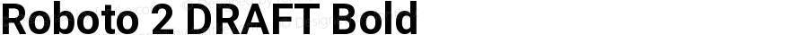 Roboto 2 DRAFT Bold Version 1.200383; 2013