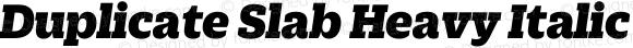 Duplicate Slab Heavy Italic