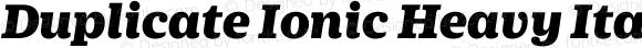 Duplicate Ionic Heavy Italic