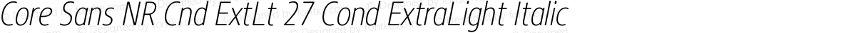 Core Sans NR Cnd ExtLt 27 Cond ExtraLight Italic