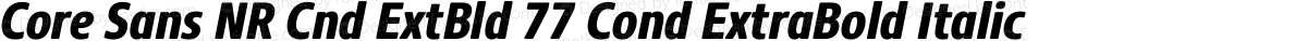 Core Sans NR Cnd ExtBld 77 Cond ExtraBold Italic