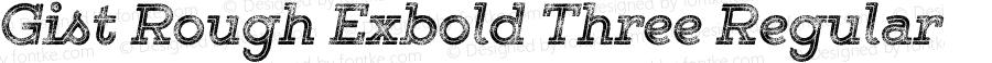 Gist Rough Exbold Three Regular Version 1.001 2014