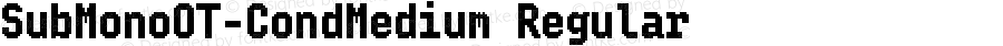 SubMonoOT-CondMedium Regular Version 7.504; 2010; Build 1004