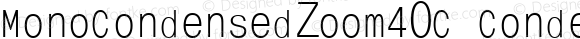 MonoCondensedZoom40C Condensed