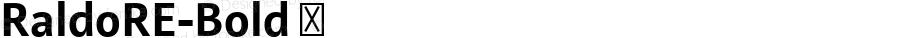 RaldoRE-Bold ☞ Version 3.005;com.myfonts.urw.raldo-re.bold.wfkit2.3zbm