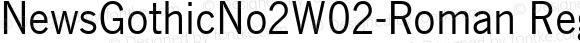NewsGothicNo2W02-Roman Regular Version 1.01