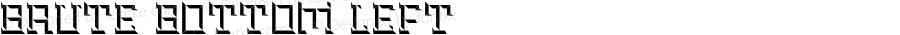 Brute Bottom Left Version 0.000;PS (version unavailable);hotconv 1.0.70;makeotf.lib2.5.58329 DEVELOPMENT