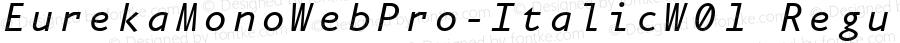 EurekaMonoWebPro-ItalicW01 Regular Version 7.504