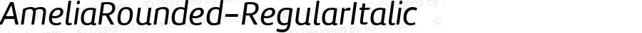 AmeliaRounded-RegularItalic ☞ Version 001.001;com.myfonts.easy.tipotype.amelia-rounded.regular-italic.wfkit2.version.4ohD