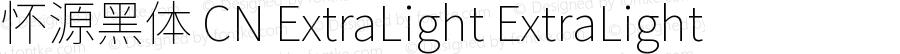 怀源黑体 CN ExtraLight ExtraLight Version 1.002.20150501