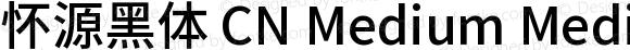 怀源黑体 CN Medium Medium