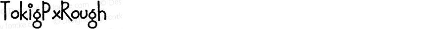 TokigPxRough ☞ Version 1.000;com.myfonts.pixilate.tokig-px.rough.wfkit2.3G39